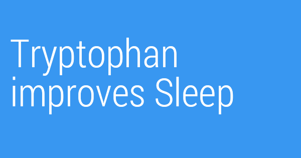 Tryptophan improves Sleep