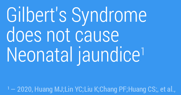 Gilbert's Syndrome does not cause Neonatal jaundice