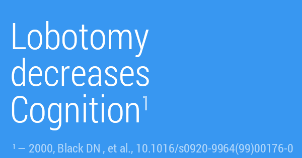 Lobotomy decreases Cognition