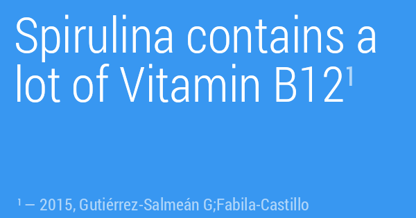 Spirulina contains a lot of Vitamin B12